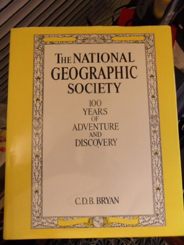 9780810981355: The National Geographic Society: 100 Years of Adventure and Discovery