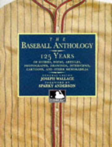 THE BASEBALL ANTHOLOGY: 125 Years of Stories, Poems, Articles, Photographs, Drawings, Interviews,...