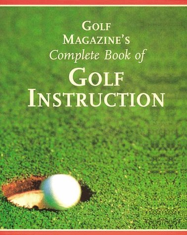 Golf Magazine's Complete Book of Golf Instruction: Peper, George