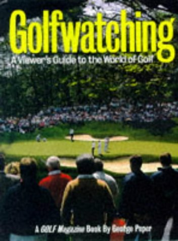 Golfwatching: A Viewer's Guide to the World of Golf (0810981653) by George Peper