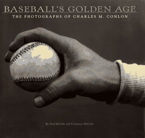 BASEBALL'S GOLDEN AGE The Photographs of Charles M. Conlon