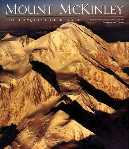 Mount McKinley: The Conquest of Denali: Washburn, Bradford; Washburn, Roberts