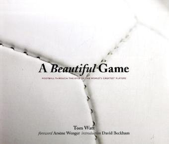 9780810982901: A Beautiful Game: Football Through the of the World's Greatest Players. foreword Arsène Wegner - Introduction David Beckham