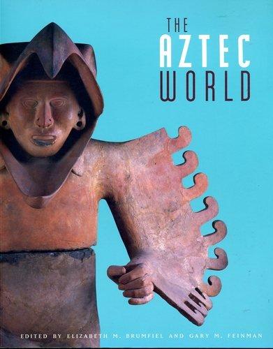 The Aztec world.: Brumfiel, Elizabeth M. & Gary M. Feinman (eds.)