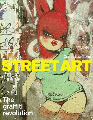 Street Art: The Graffiti Revolution (Hardback) - Cedar Lewisohn