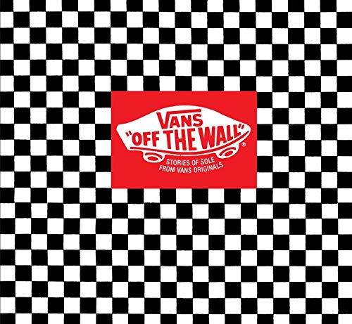 9780810983755: Vans: Off the Wall: Stories of Sole from Van's Originals