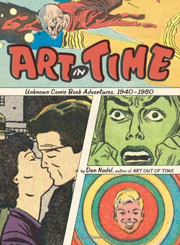 ART IN TIME: Unknown Comic Book Adventures, 1940-1980 (Signed First Edition): Dan Nadel
