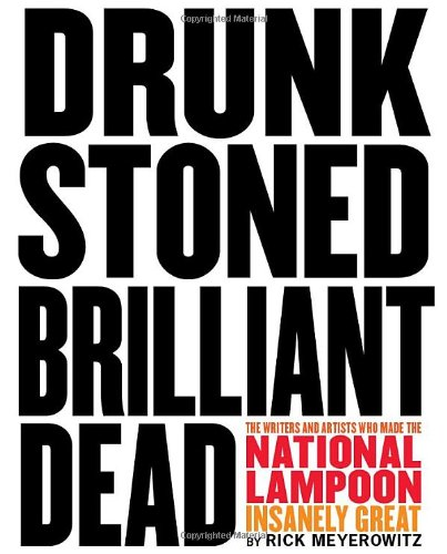 9780810988484: Drunk Stoned Brilliant Dead: The Writers and Artists Who Made the National Lampoon So Insanely Great