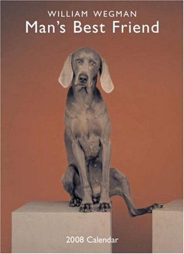 William Wegman Man's Best Friend 2008 Wall Calendar: Wegman, William