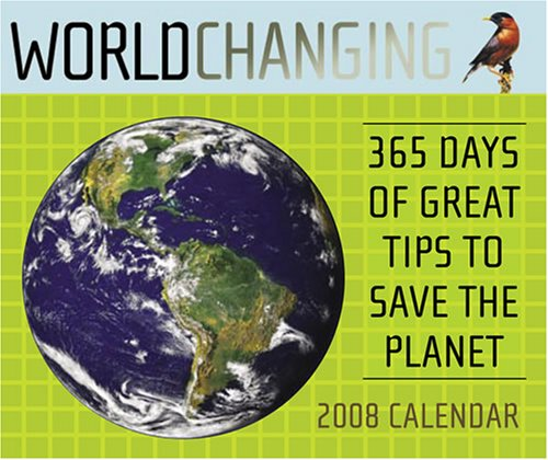 Worldchanging 2008 Boxed Page-A-Day Calendar: 365 Days of Great Tips to Save the Planet (0810988674) by Steffen, Alex