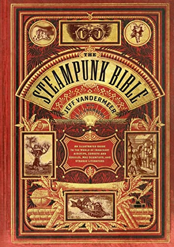 9780810989580: The Steampunk Bible: An Illustrated Guide to the World of Imaginary Airships, Corsets and Goggles, Mad Scientists, and Strange Literature