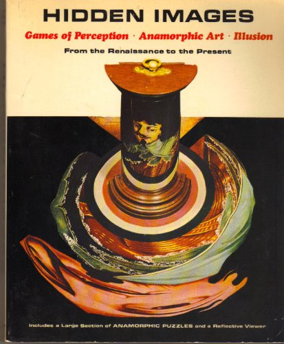 9780810990197: Hidden Images: Games of Perception, Anamorphic Art, Illusion from the Renaissance to the Present