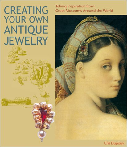 9780810990517: Creating Your Own Antique Jewelry: Taking Inspiration from Great Museums Around the World (Discovery Maps - Regional)