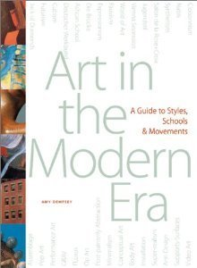 Art in the Modern Era : A Guide to Styles, Schools & Movements: Amy Dempsey