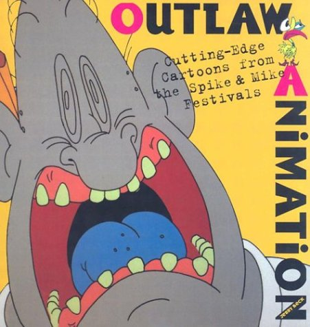 9780810991514: Outlaw Animation: Cutting-Edge Cartoons from the Spike and Mike Festivals