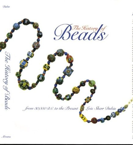 The History of Beads: From 30,000 B.C. to the Present: Dubin, Lois Sherr