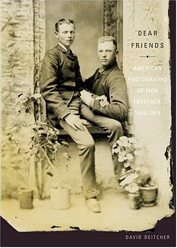 9780810992306: Dear Friends: American Photographs of Men Together 1840-1918