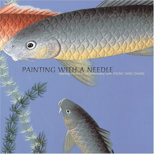 9780810992535: Painting With a Needle: Learning the Art of Silk Embroidery With Young Yang Chung