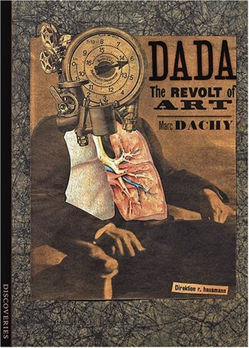 Discoveries: Dada: The Revolt of Art: Marc Dachy
