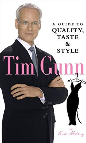 Tim Gunn : A Guide to Quality,: Tim Gunn; Kate