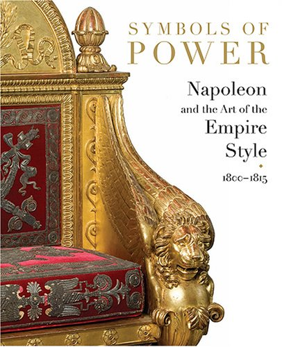 Symbols of Power: Napoleon and the Art of the Empire Style 1800-1815: Nouvel, Odile