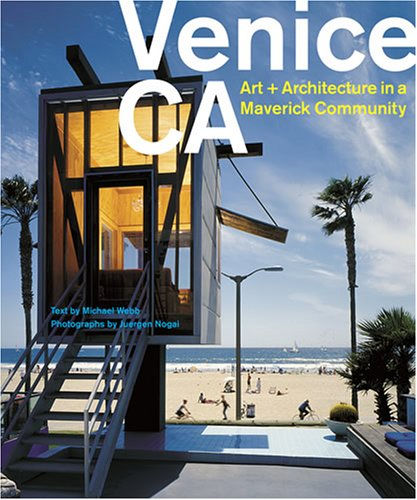 Venice,CA: Art and Architecture in a Maveric Community: Michael Webb; Juergen Nogai