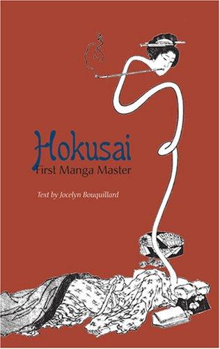 Hokusai, First Manga Master: Bouquillard, Jocelyn;Marquet, Christophe