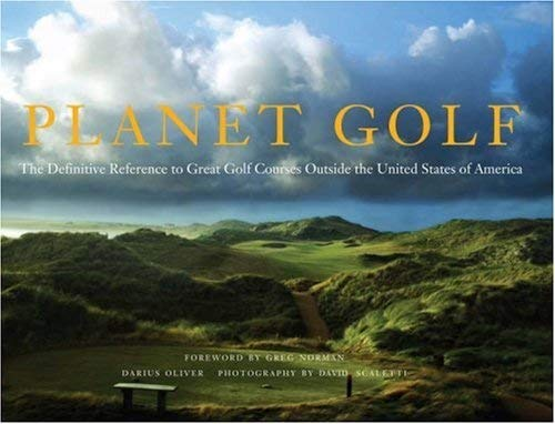 Planet Golf: The Definitive Reference to Great Golf Courses Outside the United States of America: ...