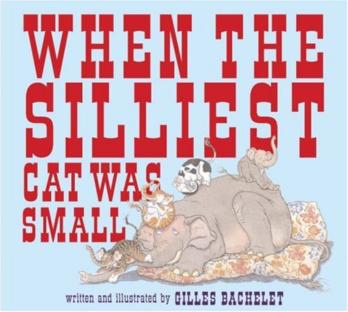 When the Silliest CAT was Small // FIRST EDITION //
