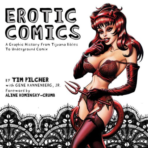 Erotic Comics: A Graphic History from Tijuana Bibles to Underground Comix: Tim Pilcher