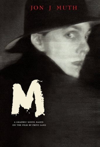 M: A Graphic Novel Based on the Film By Fritz Lang: Muth, Jon J.