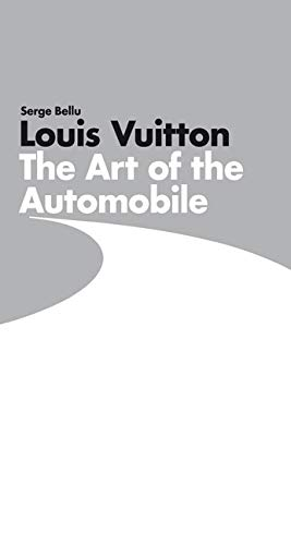 Louis Vuitton: The Art of the Automobile: Bellu, Serge