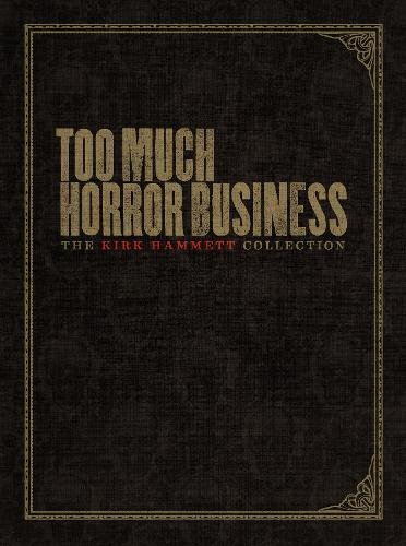9780810996595: Too Much Horror Business: The Kirk Hammett Collection