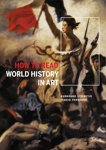 How to Read World History in Art: From the Code of Hammurabit to September 11: Febbraro, Flavio; ...