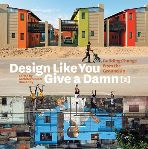 9780810997028: Design Like You Give a Damn, Volume 2: Building Change from the Ground Up - Architecture for Humanity