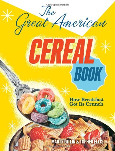 9780810997998: The Great American Cereal Book: How Breakfast Got Its Crunch