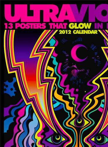 9780810998605: Ultraviolet 2012 Wall Calendar: 13 Posters That Glow in Blacklight