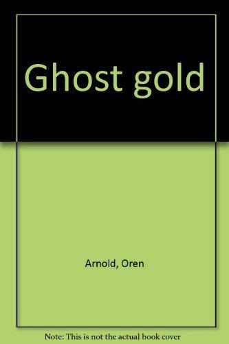 Ghost Gold: Oren Arnold,