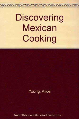 Discovering Mexican Cooking,: Young, Alice