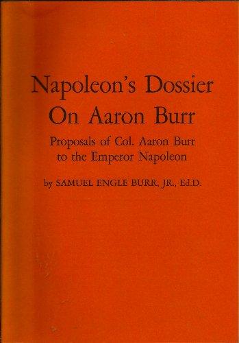 Napoleon's dossier on Aaron Burr; proposals of Colonel Aaron Burr to the Emperor Napoleon: ...