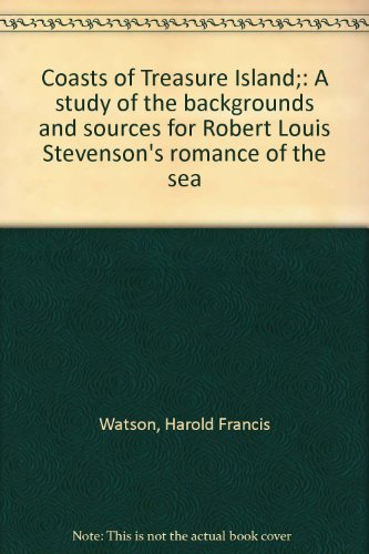 Coasts of Treasure Island : A Study of the Backgrounds and Sources for Robert Louis Stevenson's R...