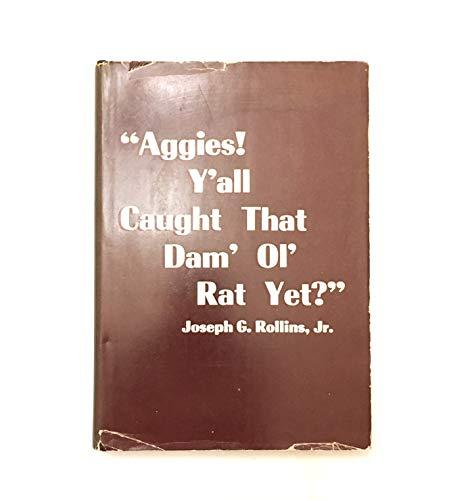 Aggies! Y'all Caught That Dam' Ol' Rat Yet?: Joseph G. Rollins Jr.