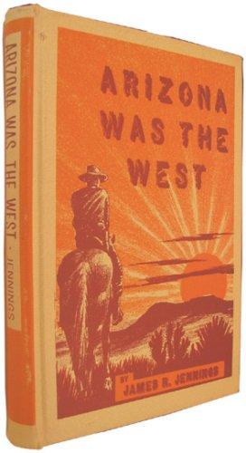 9780811103565: Arizona was the West,