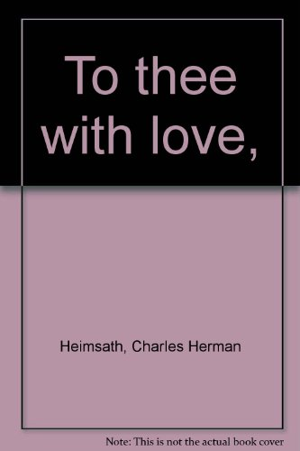 To Thee with Love: Charles H. Heimsath