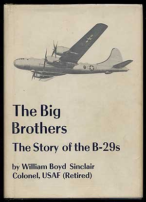 The Big Brothers: The Story of the B-29's.: SINCLAIR, Colonel WILLIAM BOYD, USAF (retired)