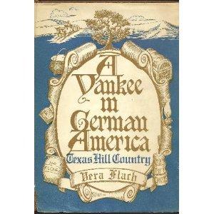 A Yankee in German-America: Texas Hill Country: Flach, Vera