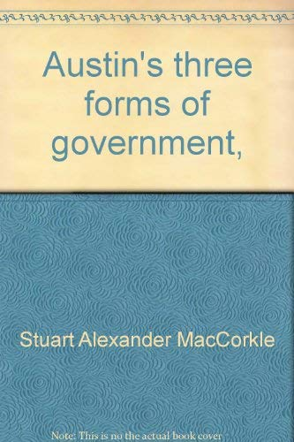 Austin's Three Forms of Government (Signed By Author): Maccorkle, Stuart Alexander