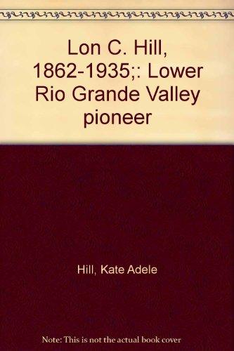 9780811104814: Lon C. Hill, 1862-1935;: Lower Rio Grande Valley pioneer