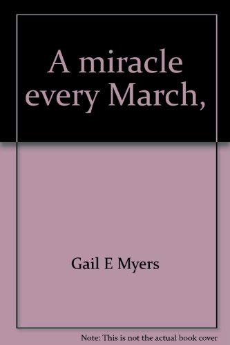 A miracle every March,: Myers, Gail E
