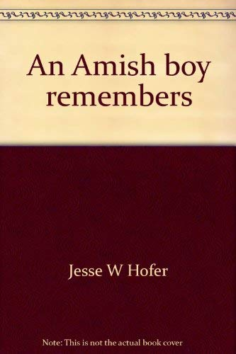 An Amish boy remembers: from behind those fences,: Jesse W Hofer